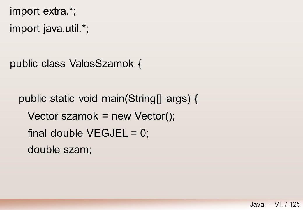 import extra.*; import java.util.*; public class ValosSzamok { public static void main(String[] args) {